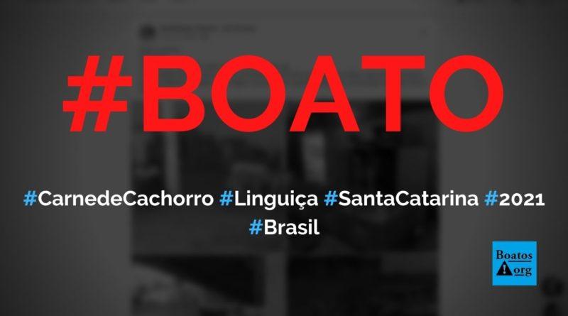 Carne de cachorro está sendo utilizada para fazer linguiça em Santa Catarina, diz boato (Foto: Reprodução/Facebook)