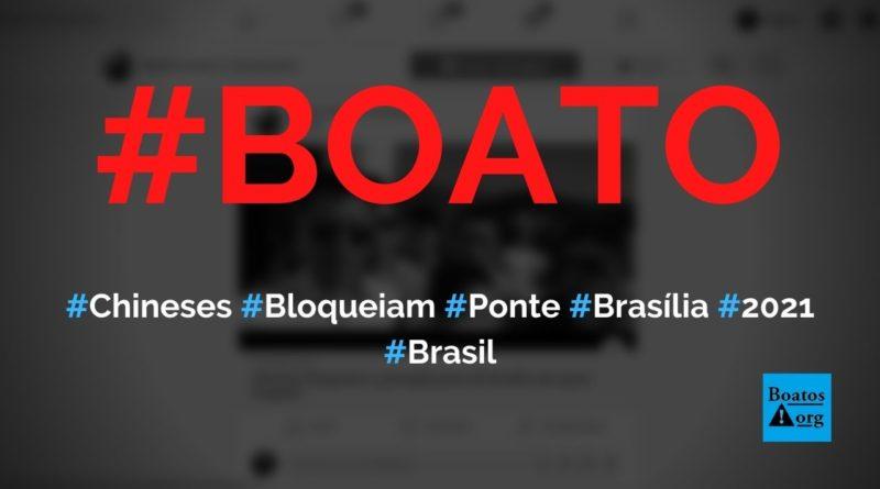 Chineses bloqueiam ponte de Brasília em setembro de 2021, diz boato (Foto: Reprodução/Facebook)