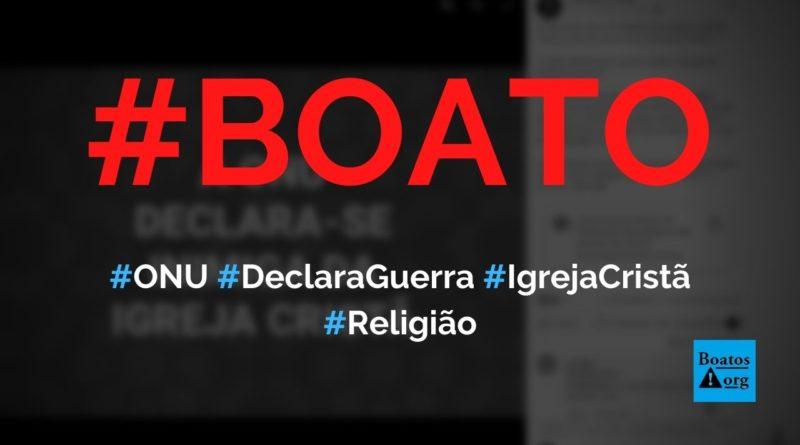 ONU se declara inimiga da igreja cristã e diz que criará a religião mundial Onuísmo, diz boato (Foto: Reprodução/Facebook)