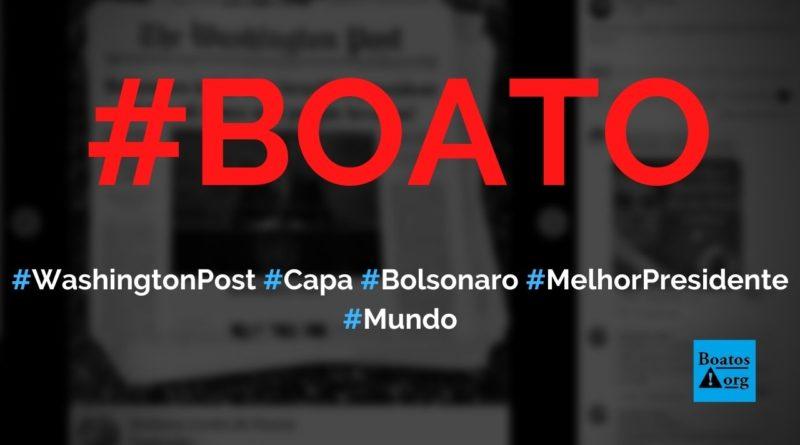 Washington Post aponta que Bolsonaro é o melhor presidente de todos os tempos em capa, diz boato (Foto: Reprodução/Facebook)
