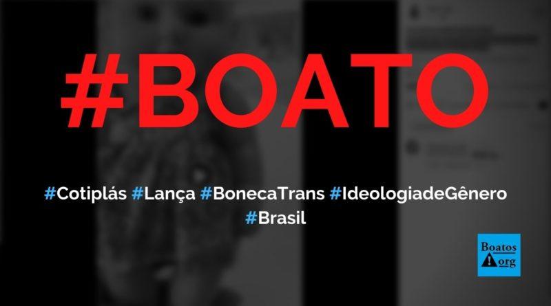 """Cotiplás lançou boneca trans (com vestido e """"piu-piu"""") para fortalecer """"ideologia de gênero"""", diz boato (Foto: Reprodução/Facebook)"""