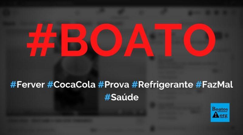 Ferver Coca-Cola prova que beber refrigerante faz mal, diz boato (Foto: Reprodução/Facebook)