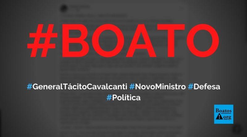 General Tácito Cavalcanti é o novo ministro da Defesa e anuncia que vai enquadrar o STF, diz boato (Foto: Reprodução/Facebook)