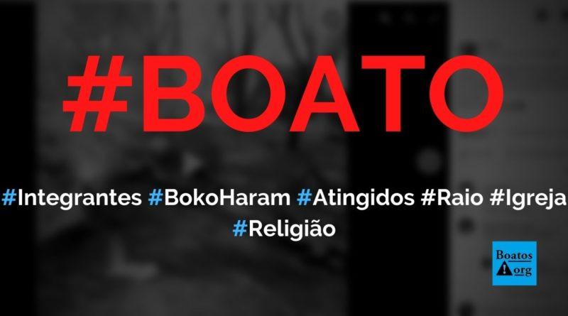 Integrantes do Boko Haram são atingidos por raio no momento que iriam atacar uma igreja, diz boato (Foto: Reprodução/Facebook)