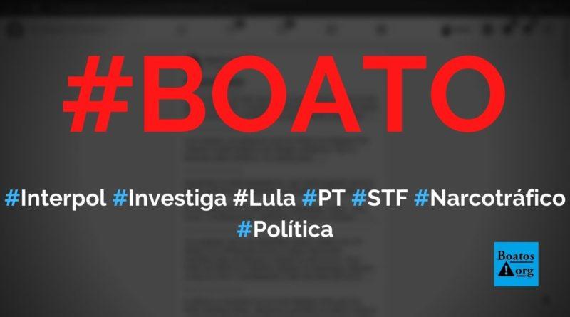 Lula, PT e STF estão sendo investigados pela Interpol, que pediu para Bolsonaro não fazer intervenção militar, diz boato (Foto: Reprodução/Facebook)