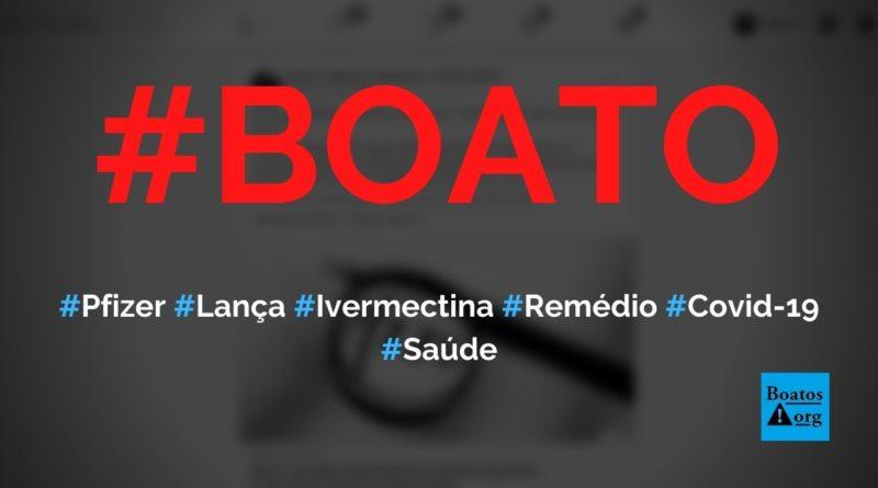 Pfizer lança ivermectina como remédio para combate à Covid-19, diz boato (Foto: Reprodução/Facebook)
