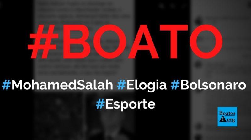 Salah elogia Bolsonaro e dedica gols a presidente do Brasil, diz boato (Foto: Reprodução/Facebook)